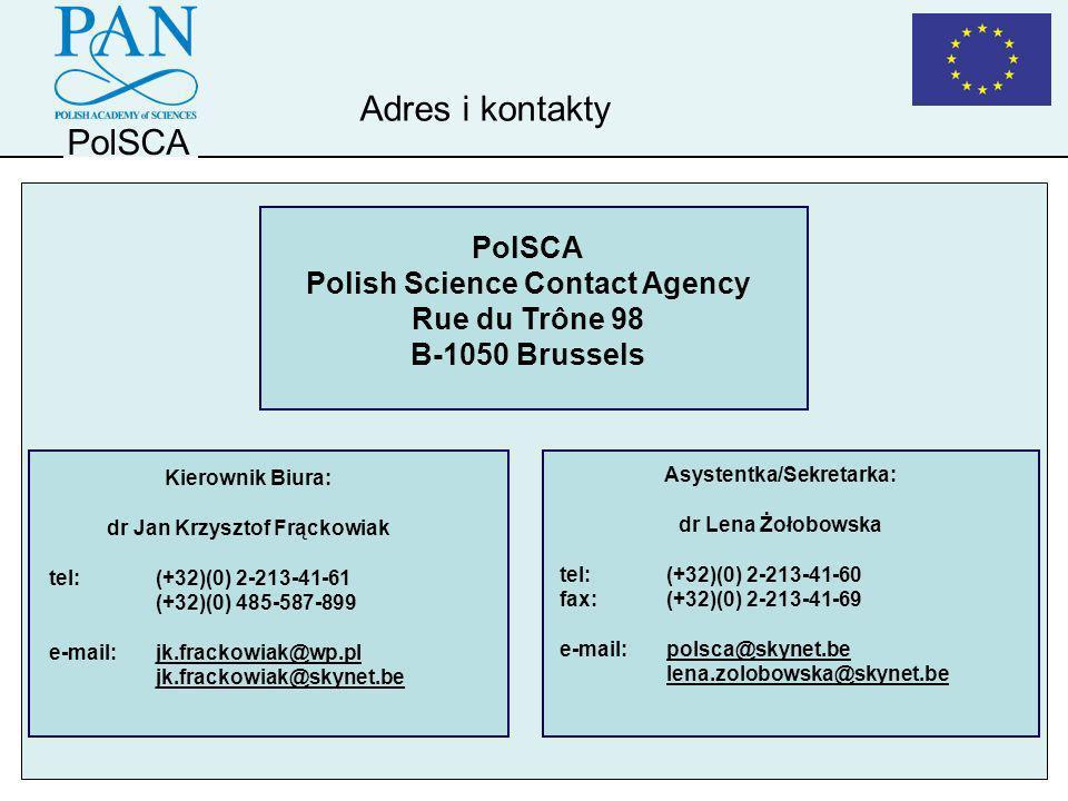 PolSCA Adres i kontakty PolSCA Polish Science Contact Agency Rue du Trône 98 B-1050 Brussels Asystentka/Sekretarka: dr Lena Żołobowska tel:(+32)(0) 2-