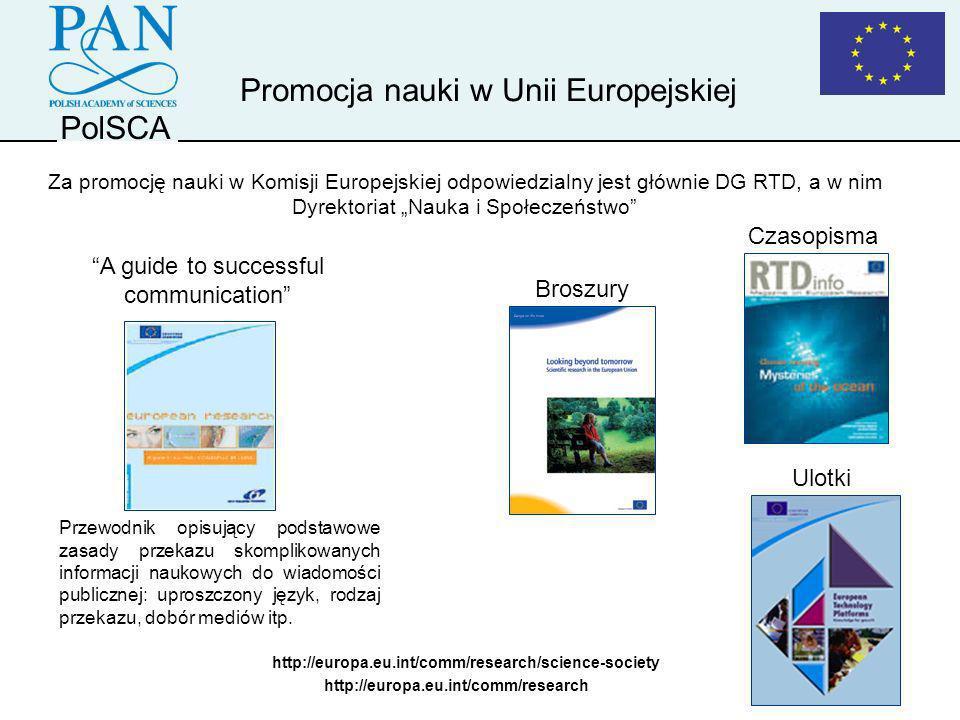 Promocja nauki w Unii Europejskiej A guide to successful communication Broszury Czasopisma http://europa.eu.int/comm/research/science-society Przewodn