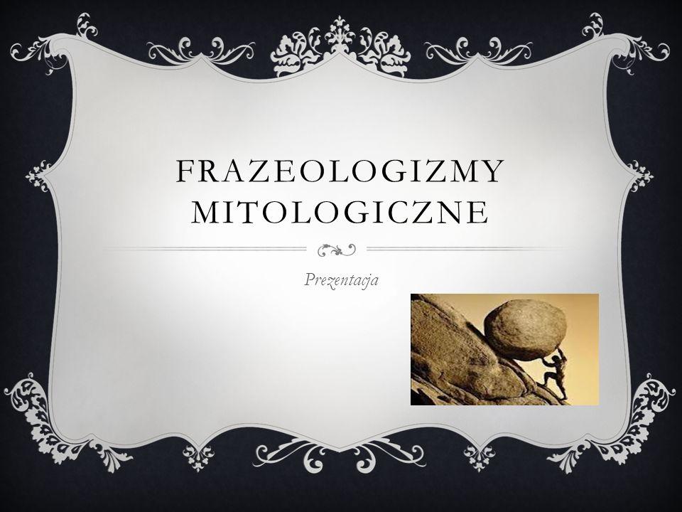 FRAZEOLOGIZMY MITOLOGICZNE Prezentacja