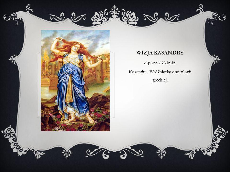 WIZJA KASANDRY zapowiedź klęski; Kasandra - Wróżbiarka z mitologii greckiej.