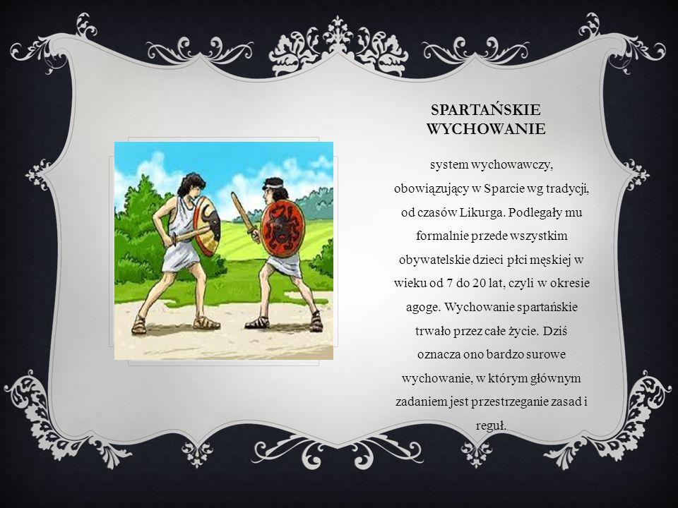 SPARTAŃSKIE WYCHOWANIE system wychowawczy, obowiązujący w Sparcie wg tradycji, od czasów Likurga. Podlegały mu formalnie przede wszystkim obywatelskie