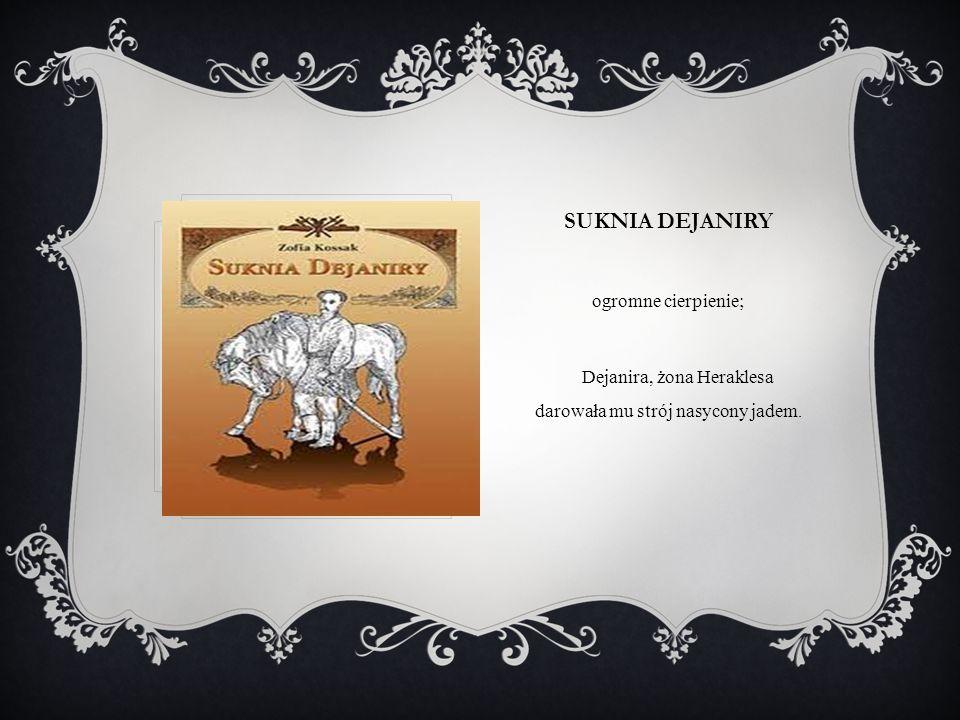 SUKNIA DEJANIRY ogromne cierpienie; Dejanira, żona Heraklesa darowała mu strój nasycony jadem.