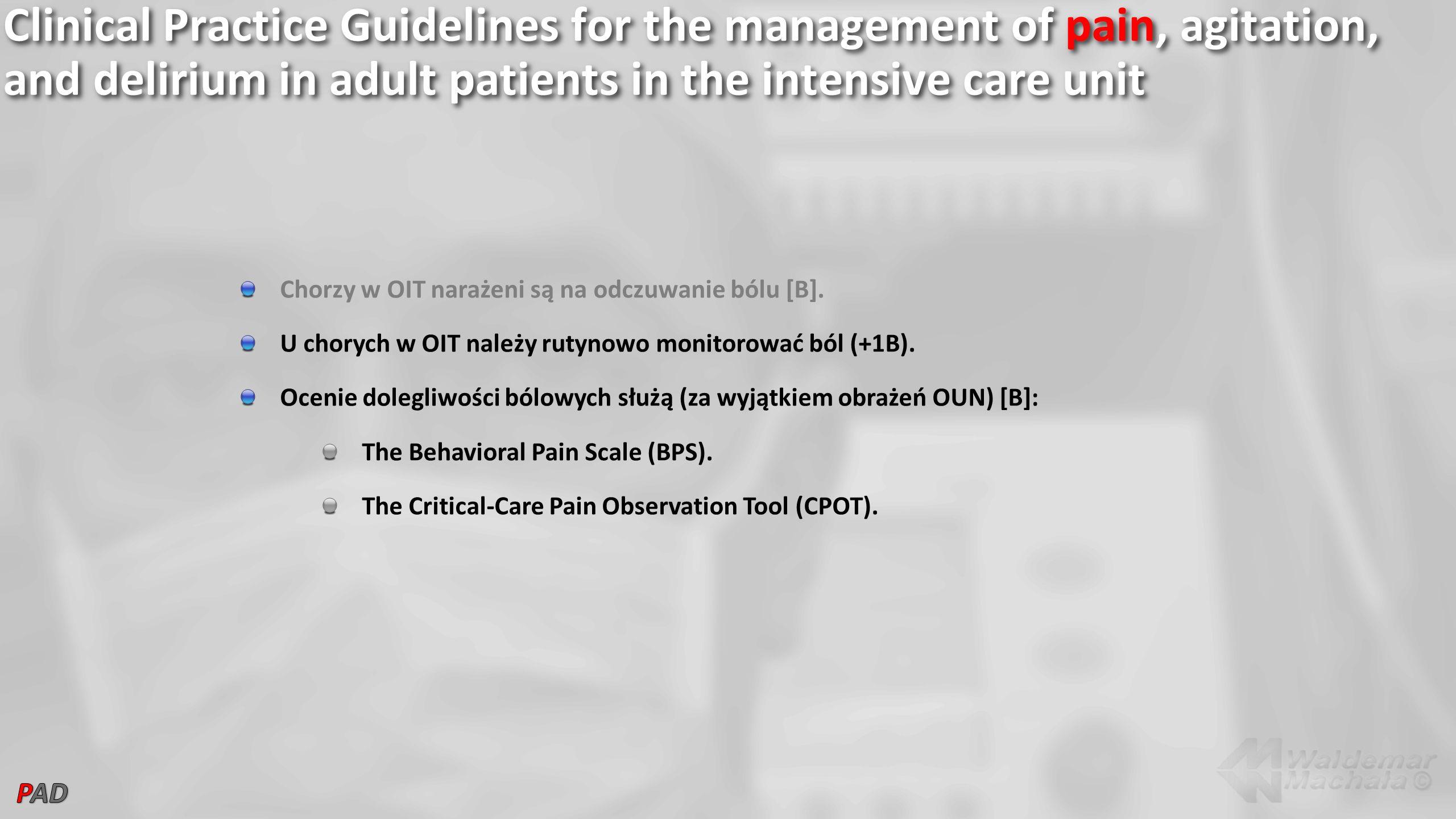 Chorzy w OIT narażeni są na odczuwanie bólu [B]. U chorych w OIT należy rutynowo monitorować ból (+1B). Ocenie dolegliwości bólowych służą (za wyjątki