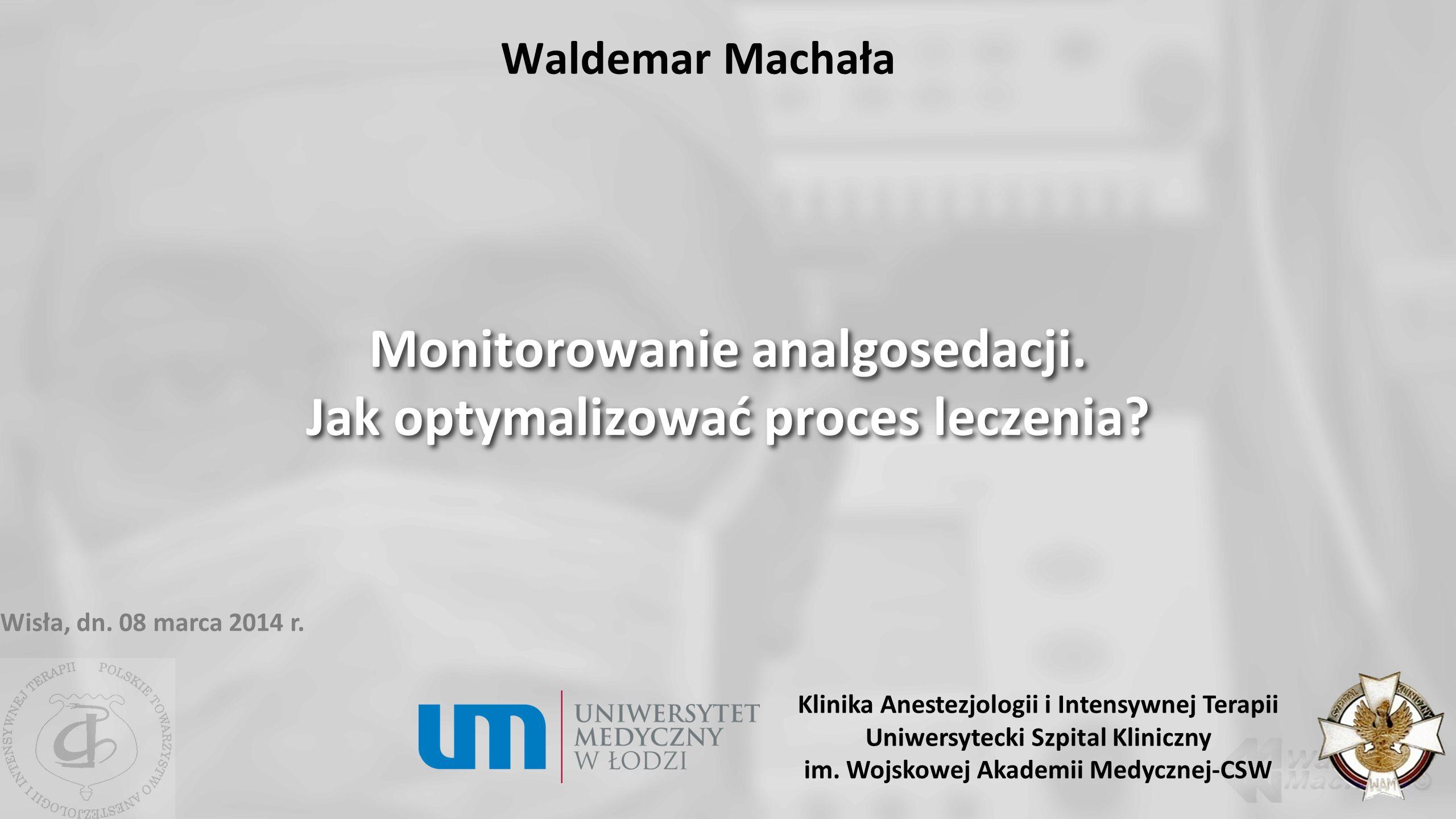 Waldemar Machała Monitorowanie analgosedacji. Jak optymalizować proces leczenia? Klinika Anestezjologii i Intensywnej Terapii Uniwersytecki Szpital Kl