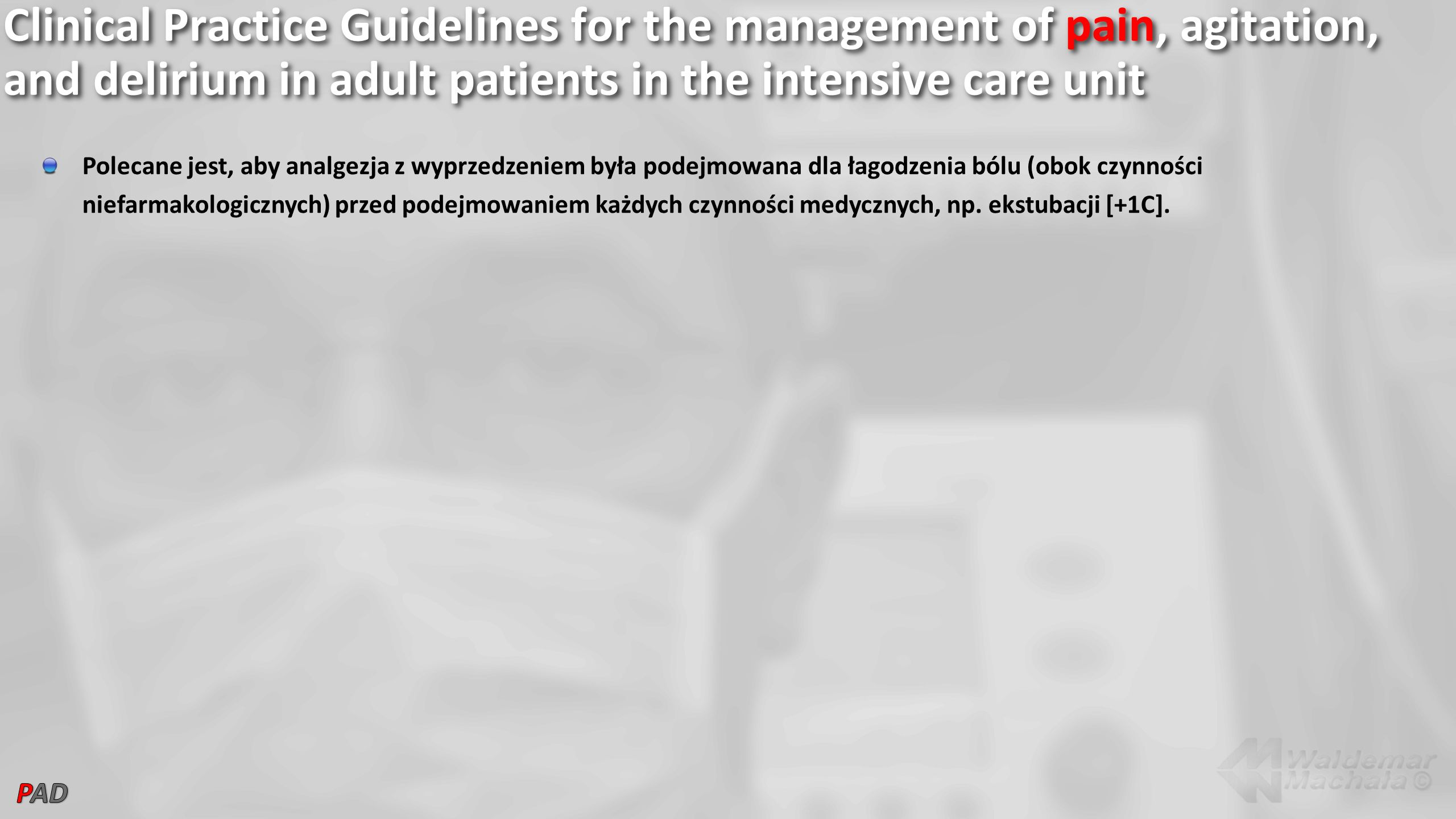 Clinical Practice Guidelines for the management of pain, agitation, and delirium in adult patients in the intensive care unit Polecane jest, aby analg