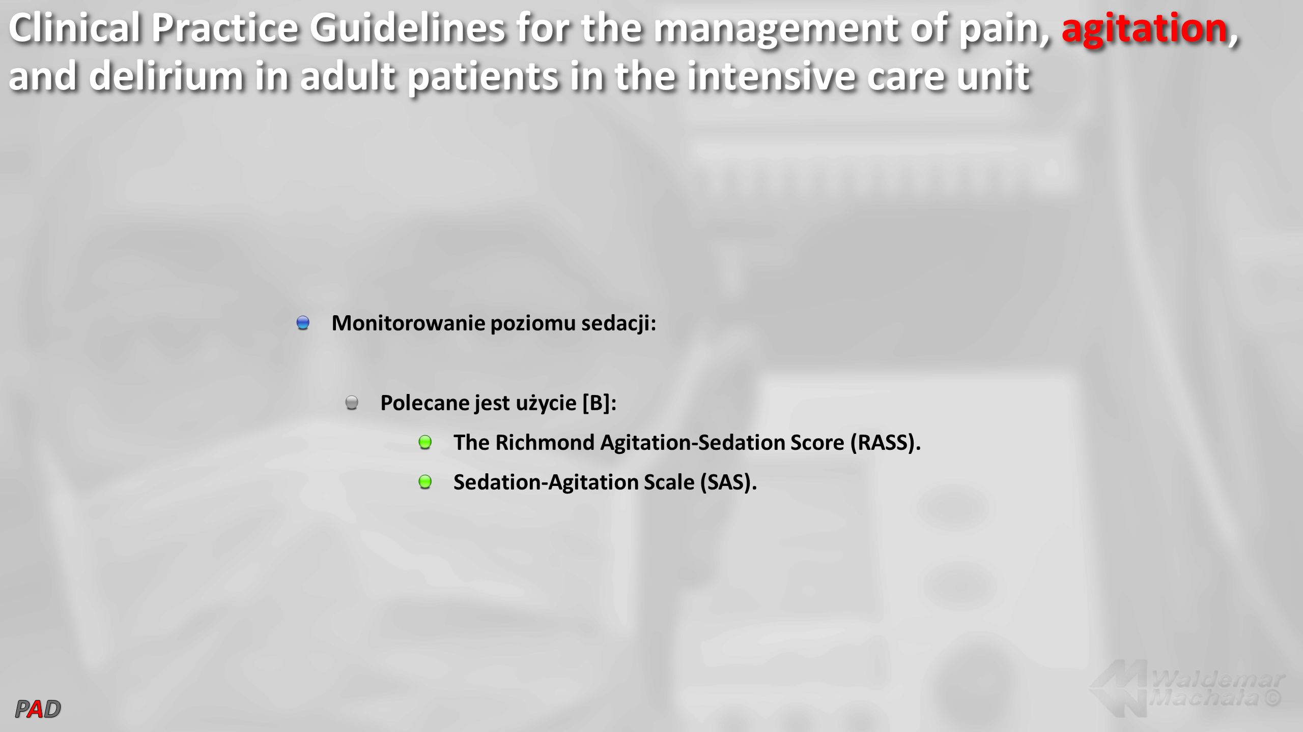Clinical Practice Guidelines for the management of pain, agitation, and delirium in adult patients in the intensive care unit Monitorowanie poziomu sedacji: Polecane jest użycie [B]: The Richmond Agitation-Sedation Score (RASS).