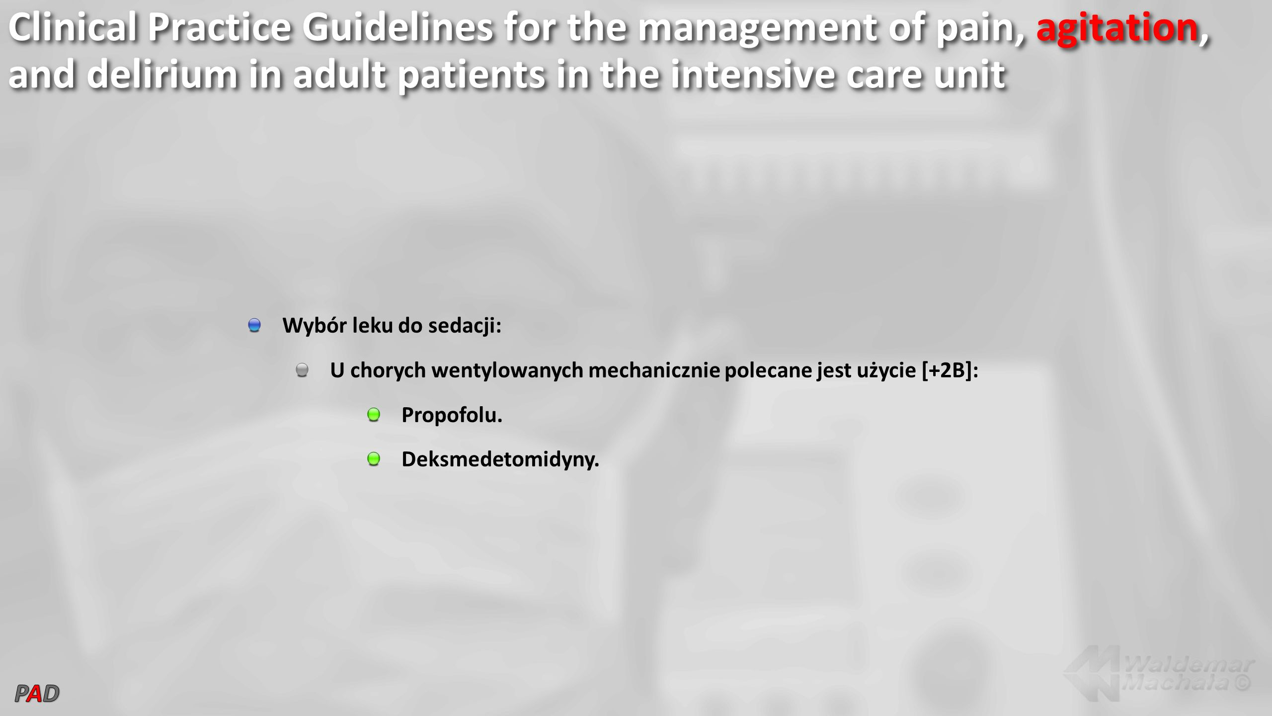Clinical Practice Guidelines for the management of pain, agitation, and delirium in adult patients in the intensive care unit Wybór leku do sedacji: U