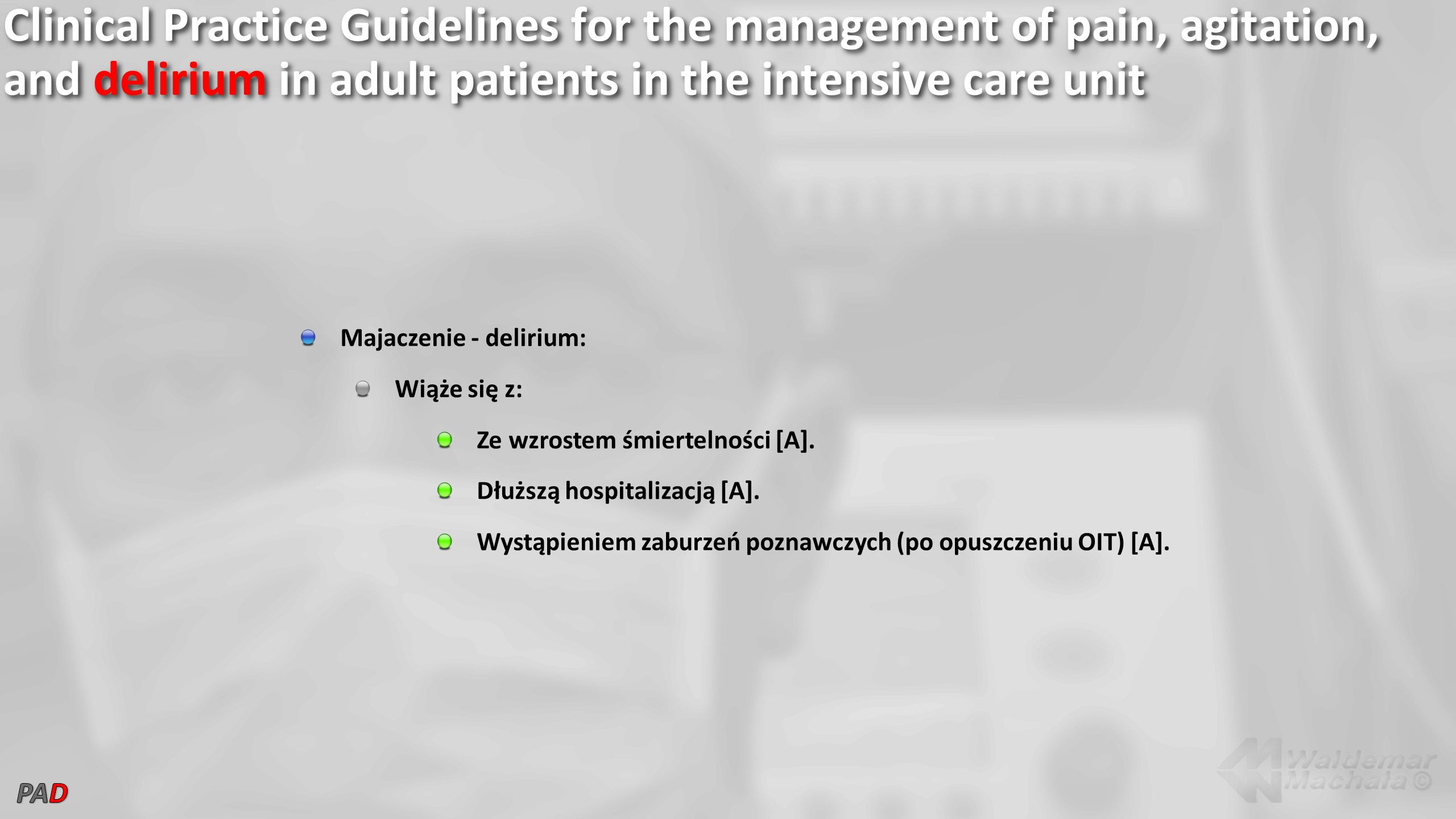 Clinical Practice Guidelines for the management of pain, agitation, and delirium in adult patients in the intensive care unit Majaczenie - delirium: W