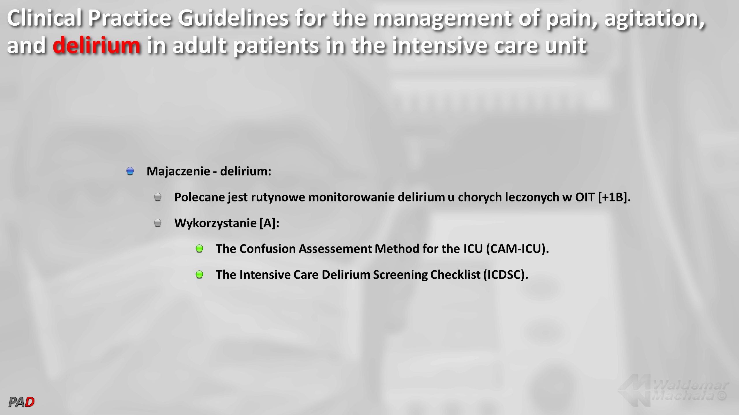 Clinical Practice Guidelines for the management of pain, agitation, and delirium in adult patients in the intensive care unit Majaczenie - delirium: Polecane jest rutynowe monitorowanie delirium u chorych leczonych w OIT [+1B].