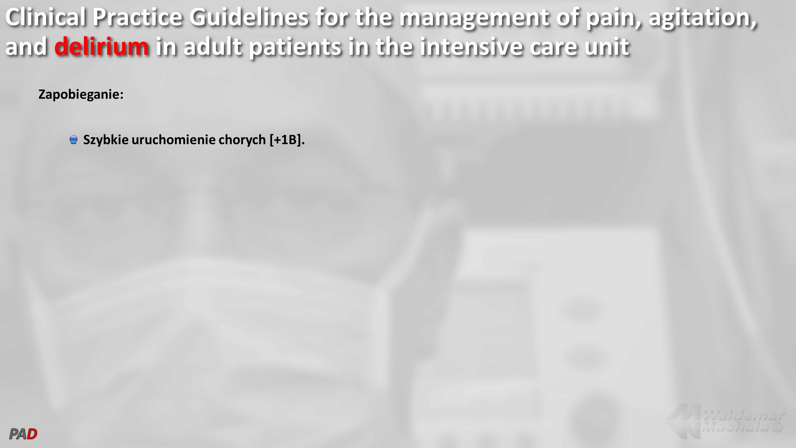 Clinical Practice Guidelines for the management of pain, agitation, and delirium in adult patients in the intensive care unit Zapobieganie: Szybkie uruchomienie chorych [+1B].