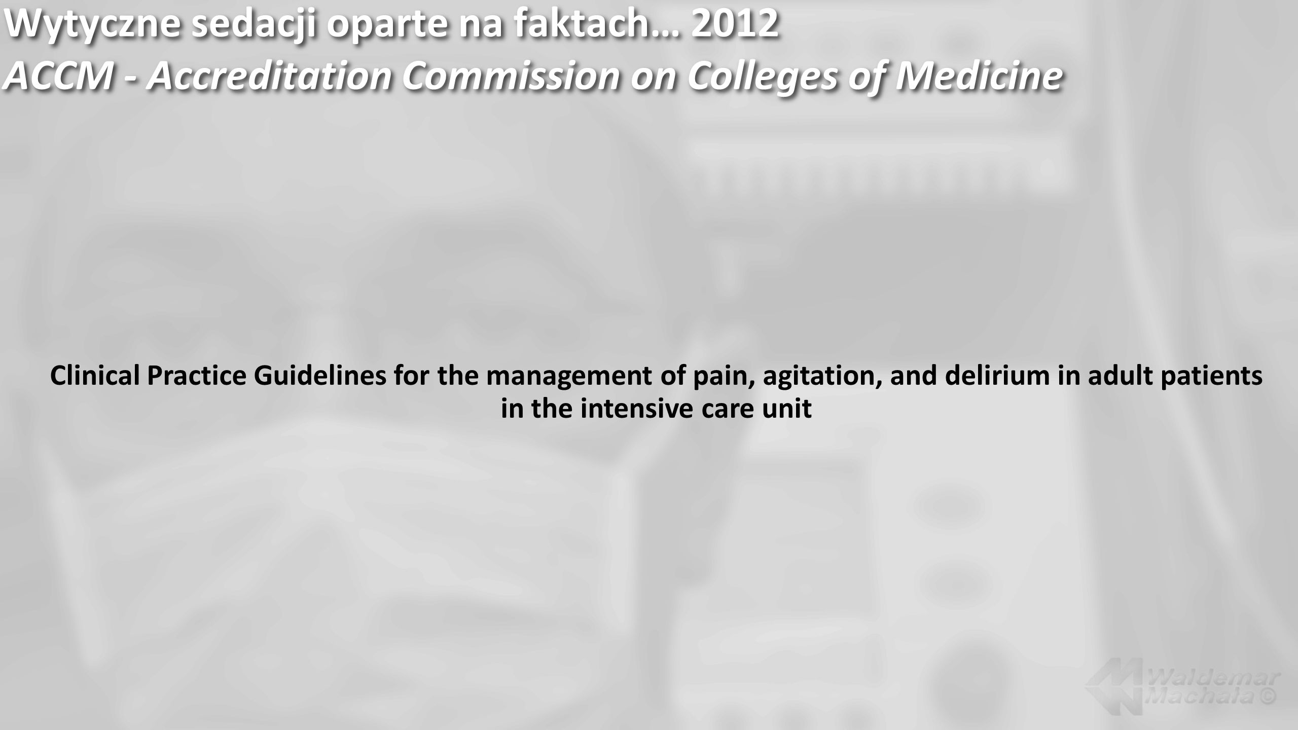Wytyczne sedacji oparte na faktach… 2012 ACCM - Accreditation Commission on Colleges of Medicine Clinical Practice Guidelines for the management of pa