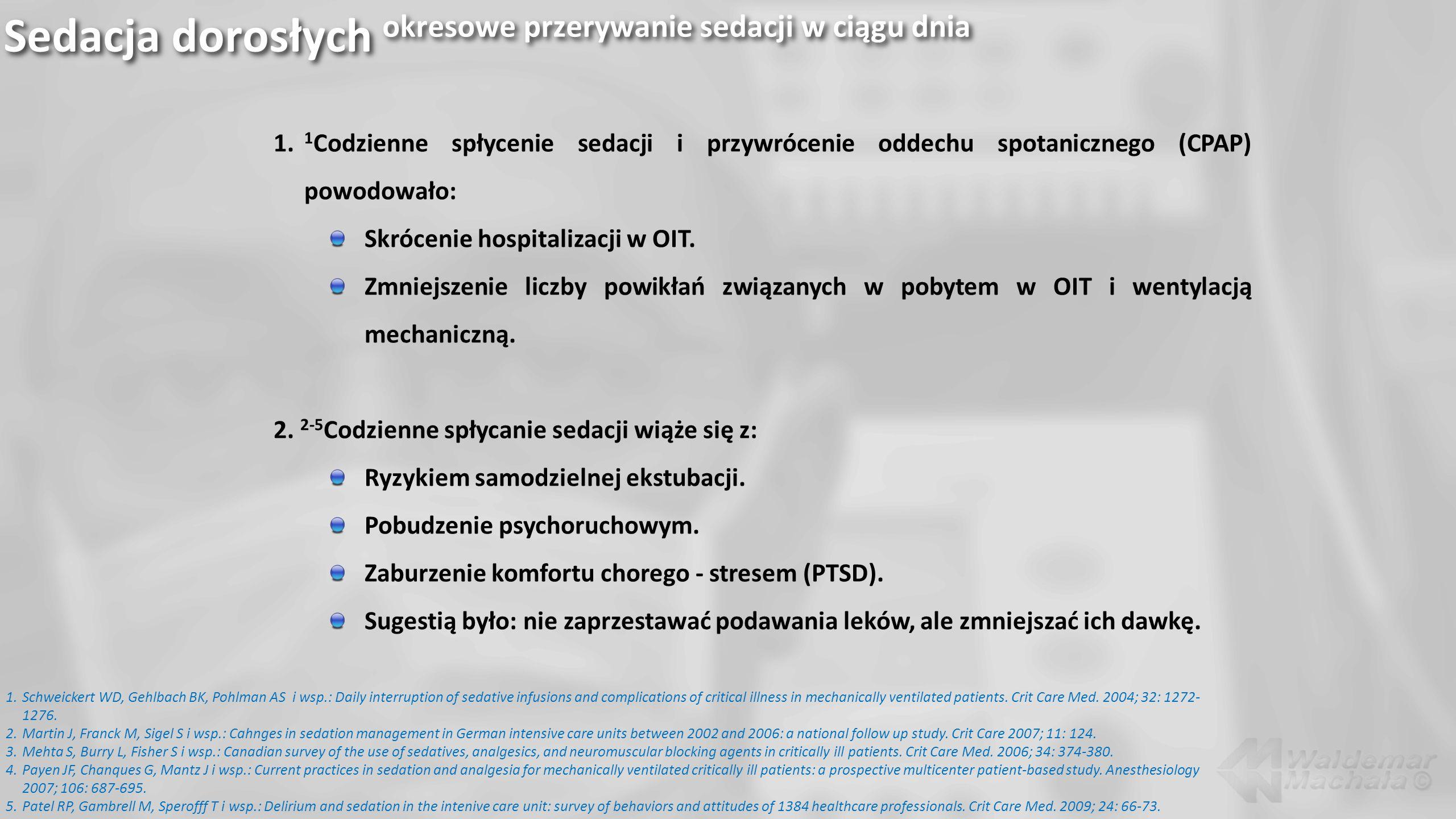 Sedacja dorosłych okresowe przerywanie sedacji w ciągu dnia 1.Schweickert WD, Gehlbach BK, Pohlman AS i wsp.: Daily interruption of sedative infusions