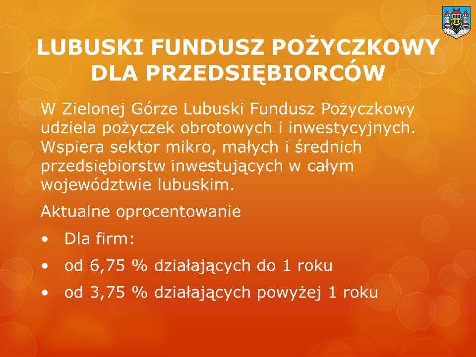 LUBUSKI FUNDUSZ POŻYCZKOWY DLA PRZEDSIĘBIORCÓW W Zielonej Górze Lubuski Fundusz Pożyczkowy udziela pożyczek obrotowych i inwestycyjnych.