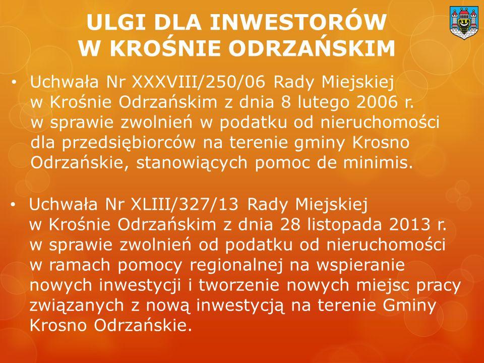 ULGI DLA INWESTORÓW W KROŚNIE ODRZAŃSKIM Uchwała Nr XXXVIII/250/06 Rady Miejskiej w Krośnie Odrzańskim z dnia 8 lutego 2006 r.