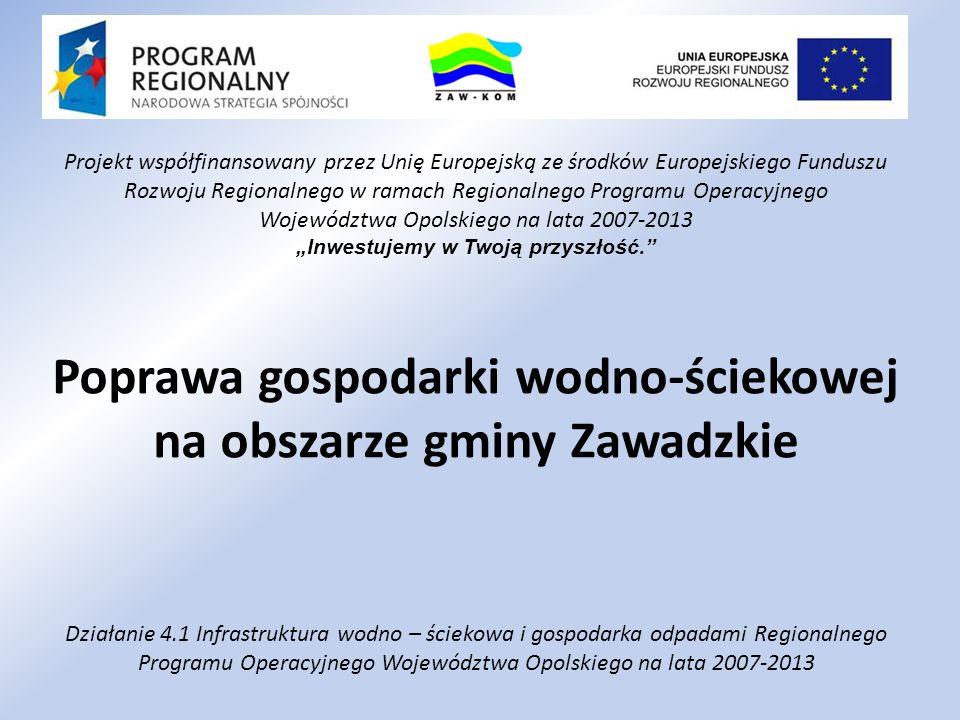 Poprawa gospodarki wodno-ściekowej na obszarze gminy Zawadzkie Działanie 4.1 Infrastruktura wodno – ściekowa i gospodarka odpadami Regionalnego Progra
