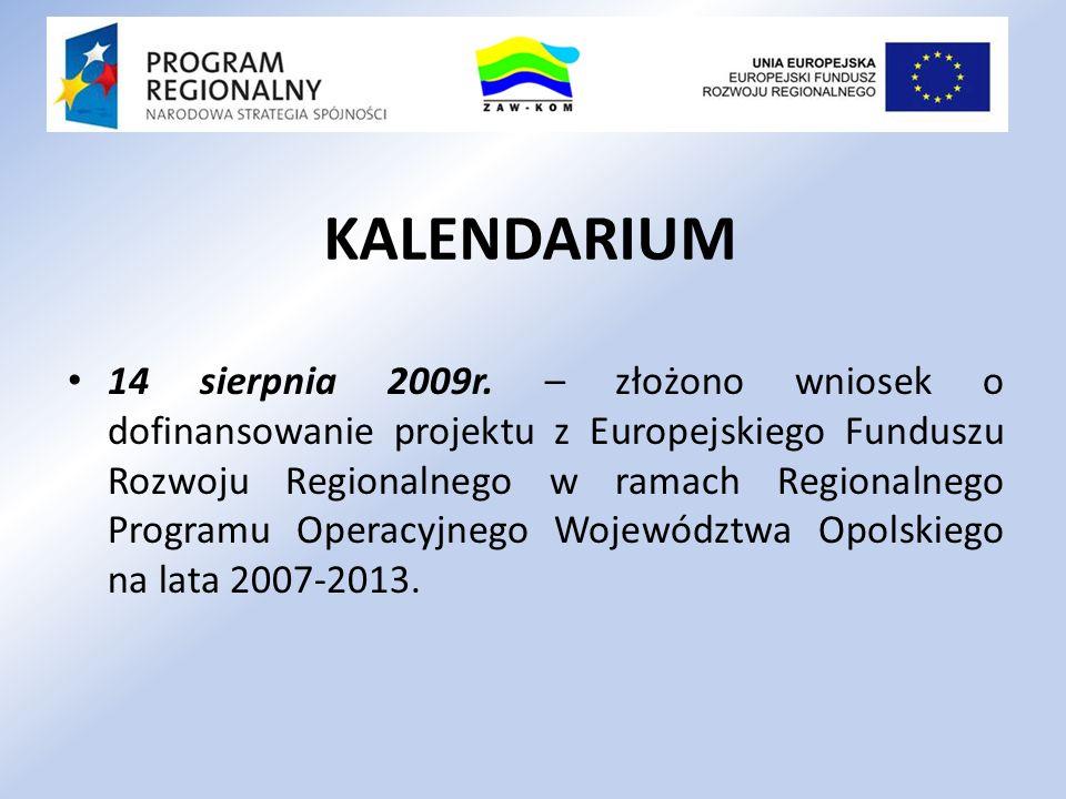 14 sierpnia 2009r. – złożono wniosek o dofinansowanie projektu z Europejskiego Funduszu Rozwoju Regionalnego w ramach Regionalnego Programu Operacyjne