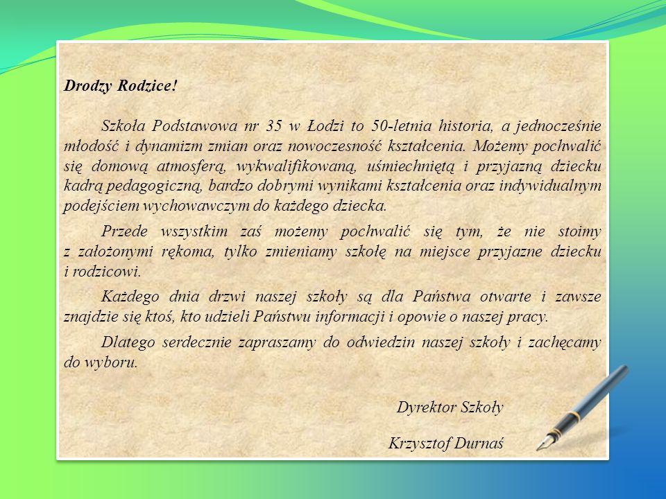 Drodzy Rodzice! Szkoła Podstawowa nr 35 w Łodzi to 50-letnia historia, a jednocześnie młodość i dynamizm zmian oraz nowoczesność kształcenia. Możemy p
