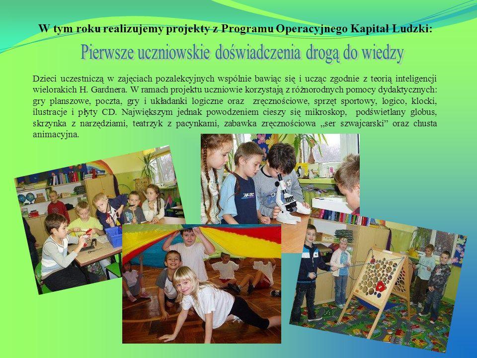 W tym roku realizujemy projekty z Programu Operacyjnego Kapitał Ludzki: Dzieci uczestniczą w zajęciach pozalekcyjnych wspólnie bawiąc się i ucząc zgod