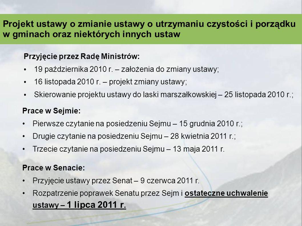 Przyjęcie przez Radę Ministrów: 19 października 2010 r. – założenia do zmiany ustawy; 16 listopada 2010 r. – projekt zmiany ustawy; Skierowanie projek
