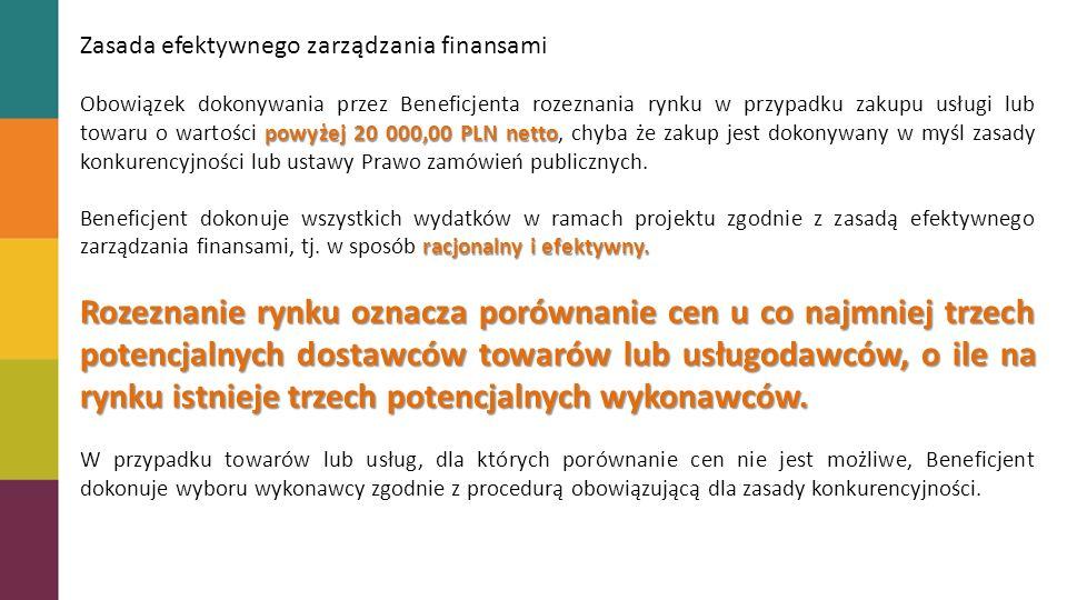 Zasada efektywnego zarządzania finansami powyżej 20 000,00 PLN netto Obowiązek dokonywania przez Beneficjenta rozeznania rynku w przypadku zakupu usługi lub towaru o wartości powyżej 20 000,00 PLN netto, chyba że zakup jest dokonywany w myśl zasady konkurencyjności lub ustawy Prawo zamówień publicznych.