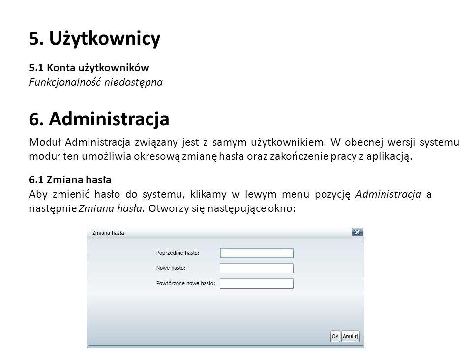 5.1 Konta użytkowników Funkcjonalność niedostępna 6. Administracja Moduł Administracja związany jest z samym użytkownikiem. W obecnej wersji systemu m