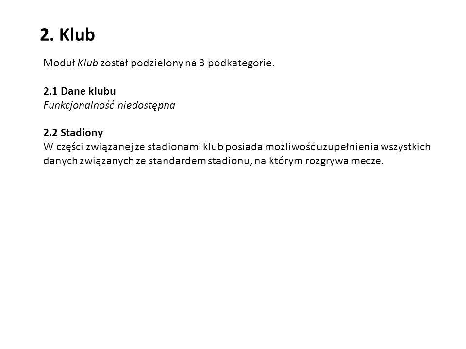 2. Klub Moduł Klub został podzielony na 3 podkategorie. 2.1 Dane klubu Funkcjonalność niedostępna 2.2 Stadiony W części związanej ze stadionami klub p