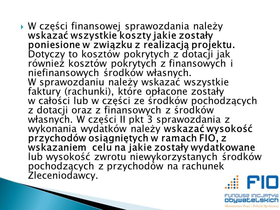 W części finansowej sprawozdania należy wskazać wszystkie koszty jakie zostały poniesione w związku z realizacją projektu. Dotyczy to kosztów pokrytyc