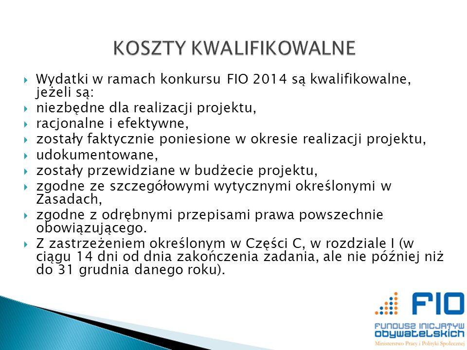 Wydatki w ramach konkursu FIO 2014 są kwalifikowalne, jeżeli są: niezbędne dla realizacji projektu, racjonalne i efektywne, zostały faktycznie poniesi