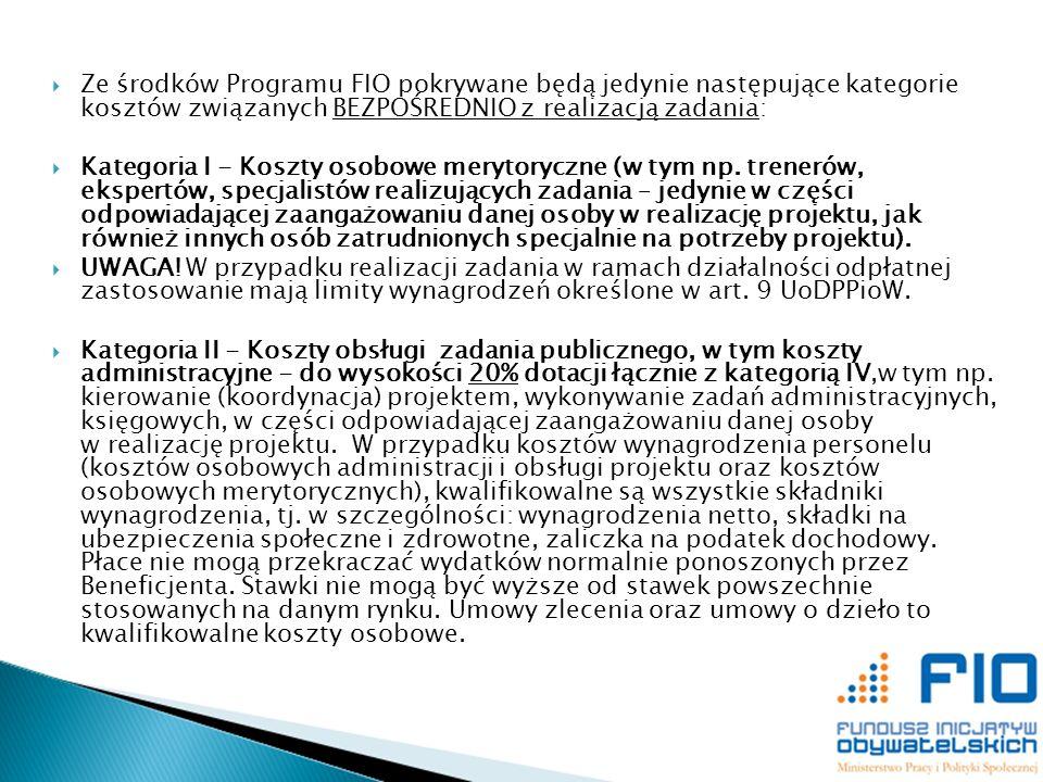 Ze środków Programu FIO pokrywane będą jedynie następujące kategorie kosztów związanych BEZPOŚREDNIO z realizacją zadania: Kategoria I - Koszty osobow