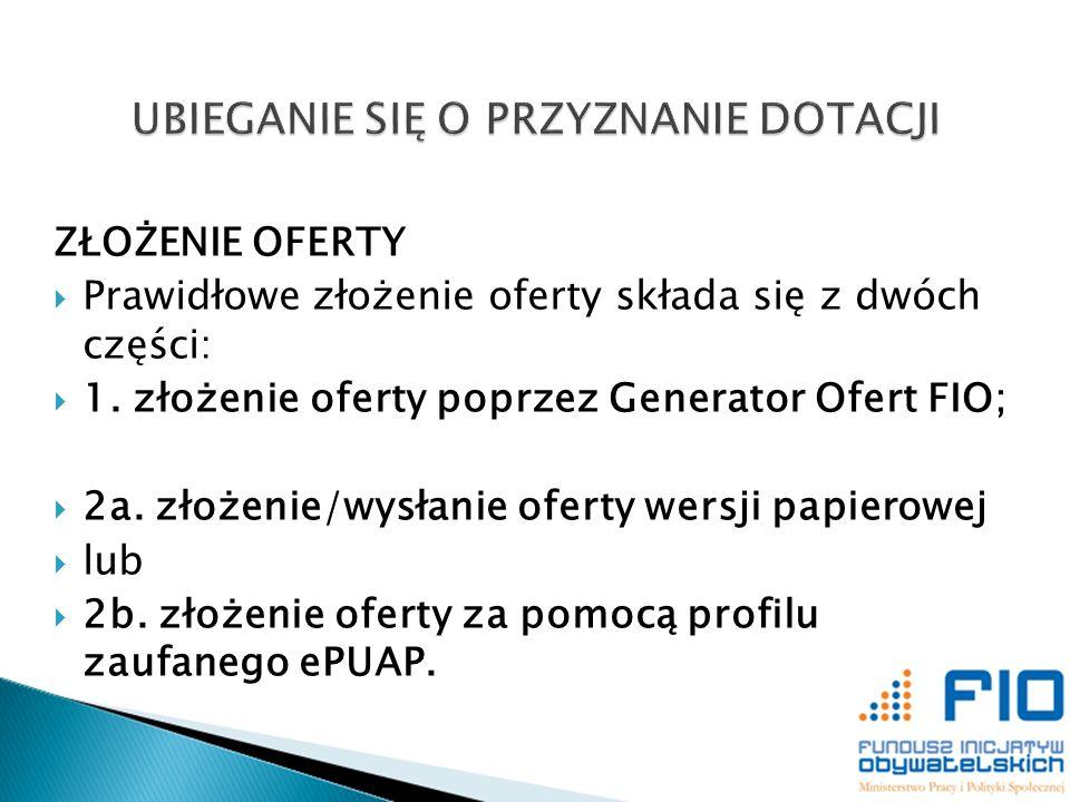 ZŁOŻENIE OFERTY Prawidłowe złożenie oferty składa się z dwóch części: 1. złożenie oferty poprzez Generator Ofert FIO; 2a. złożenie/wysłanie oferty wer