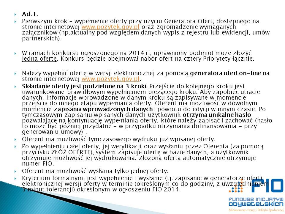 Ad.1. Pierwszym krok - wypełnienie oferty przy użyciu Generatora Ofert, dostępnego na stronie internetowej www.pozytek.gov.pl oraz zgromadzenie wymaga