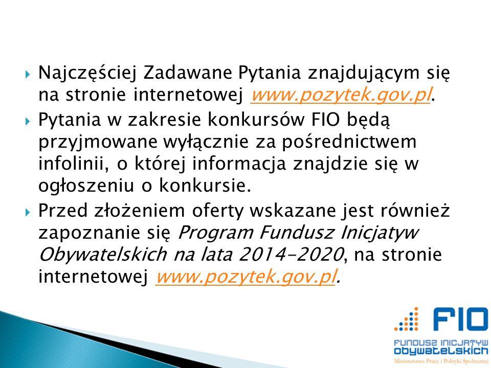 Najczęściej Zadawane Pytania znajdującym się na stronie internetowej www.pozytek.gov.pl.www.pozytek.gov.pl Pytania w zakresie konkursów FIO będą przyj