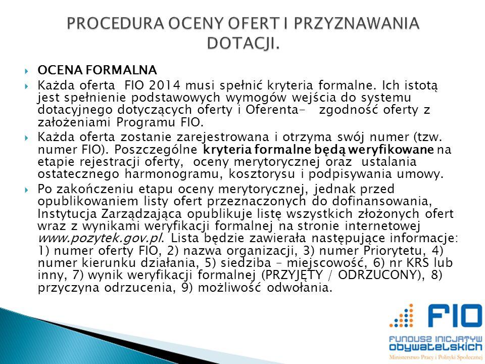 OCENA FORMALNA Każda oferta FIO 2014 musi spełnić kryteria formalne. Ich istotą jest spełnienie podstawowych wymogów wejścia do systemu dotacyjnego do