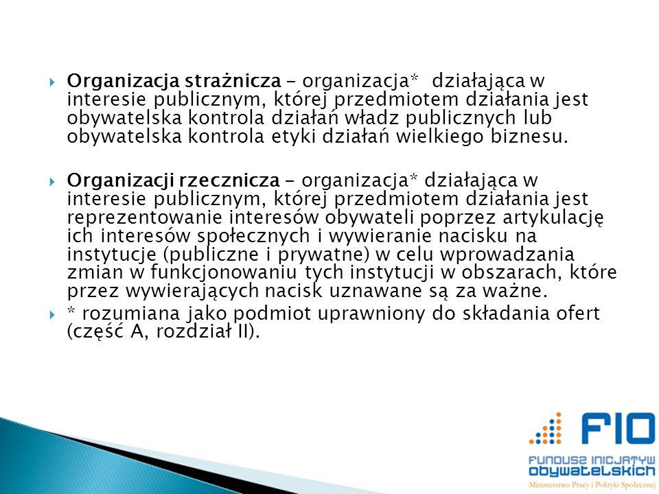 Organizacja strażnicza - organizacja* działająca w interesie publicznym, której przedmiotem działania jest obywatelska kontrola działań władz publiczn