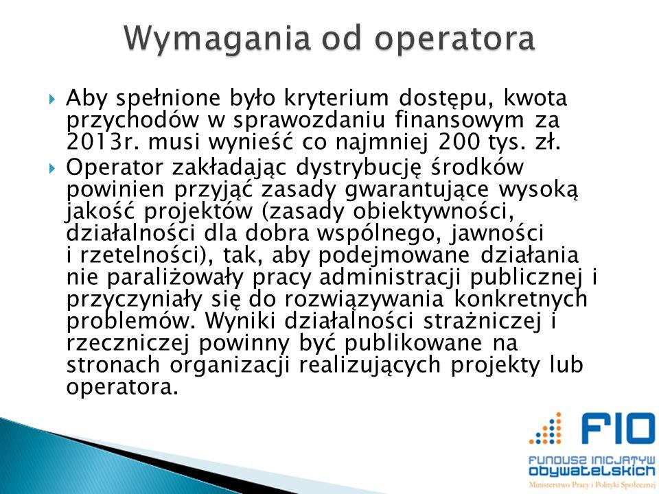 Aby spełnione było kryterium dostępu, kwota przychodów w sprawozdaniu finansowym za 2013r. musi wynieść co najmniej 200 tys. zł. Operator zakładając d