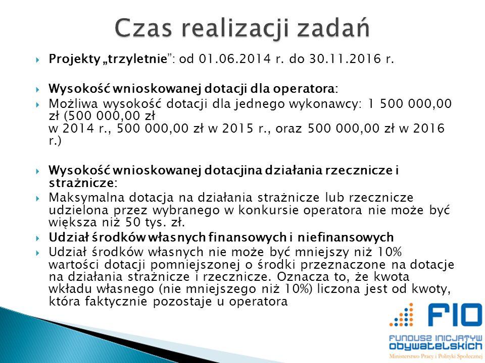 Projekty trzyletnie: od 01.06.2014 r. do 30.11.2016 r. Wysokość wnioskowanej dotacji dla operatora: Możliwa wysokość dotacji dla jednego wykonawcy: 1