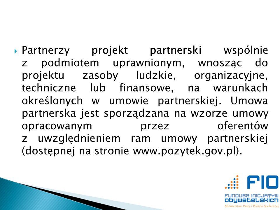 Partnerzy projekt partnerski wspólnie z podmiotem uprawnionym, wnosząc do projektu zasoby ludzkie, organizacyjne, techniczne lub finansowe, na warunka