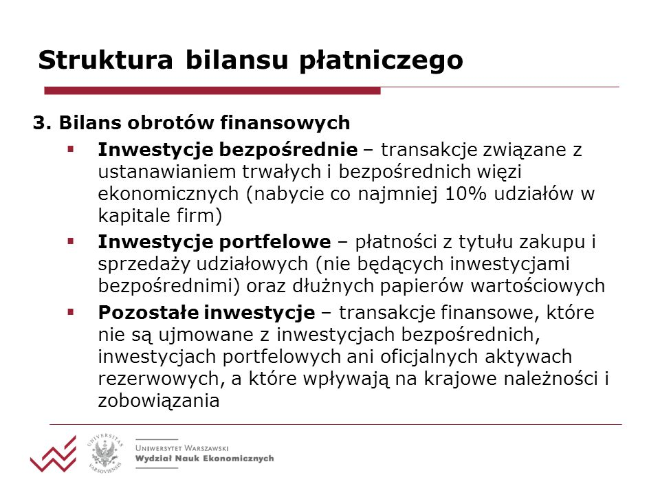Struktura bilansu płatniczego 3. Bilans obrotów finansowych Inwestycje bezpośrednie – transakcje związane z ustanawianiem trwałych i bezpośrednich wię
