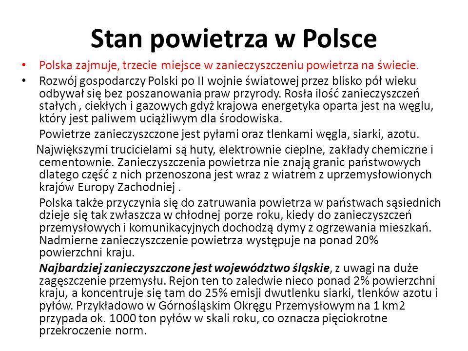 Stan powietrza w Polsce Polska zajmuje, trzecie miejsce w zanieczyszczeniu powietrza na świecie. Rozwój gospodarczy Polski po II wojnie światowej prze