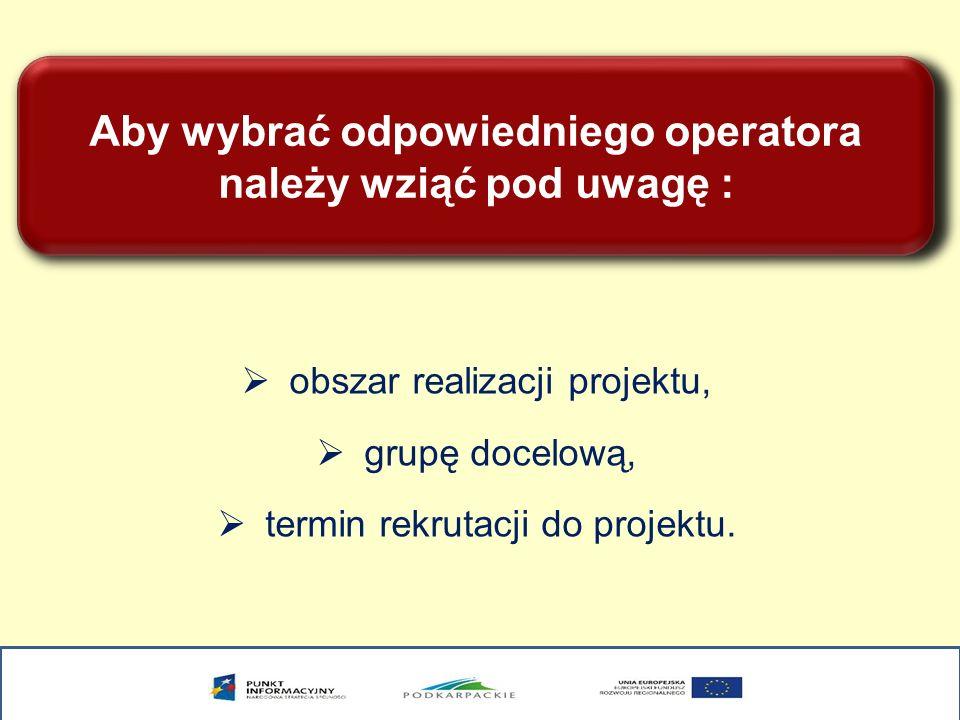 Aby wybrać odpowiedniego operatora należy wziąć pod uwagę : obszar realizacji projektu, grupę docelową, termin rekrutacji do projektu.