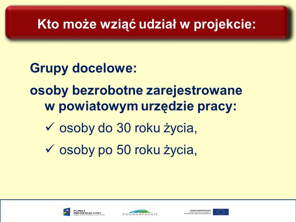 Kto może wziąć udział w projekcie: Grupy docelowe: osoby bezrobotne zarejestrowane w powiatowym urzędzie pracy: osoby do 30 roku życia, osoby po 50 roku życia,
