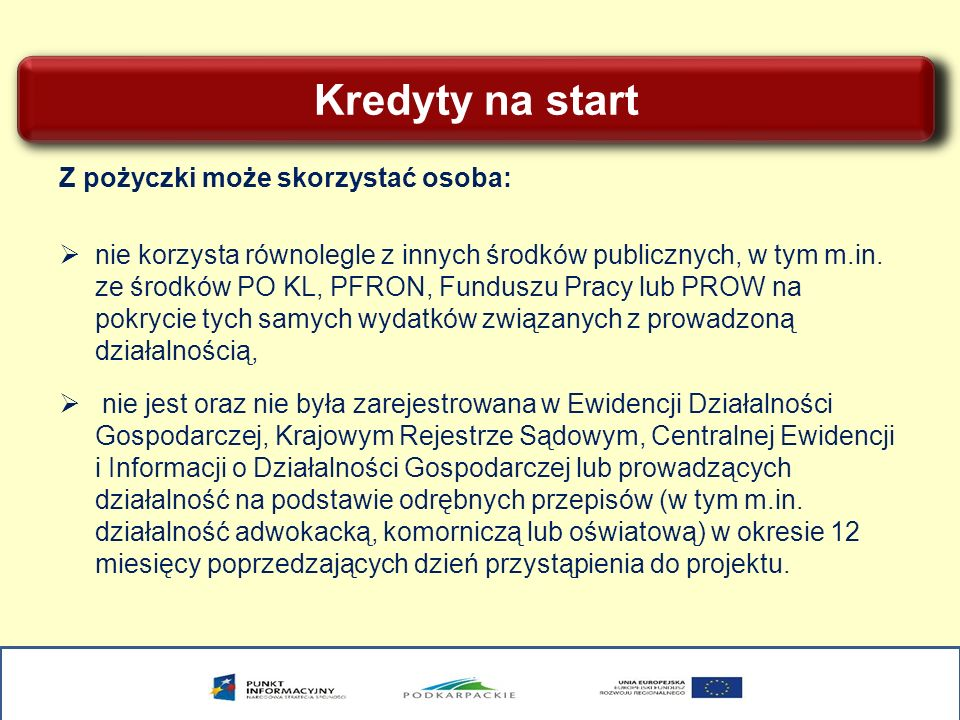 Kredyty na start Z pożyczki może skorzystać osoba: nie korzysta równolegle z innych środków publicznych, w tym m.in.