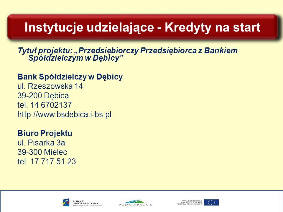Instytucje udzielające - Kredyty na start Tytuł projektu: Przedsiębiorczy Przedsiębiorca z Bankiem Spółdzielczym w Dębicy Bank Spółdzielczy w Dębicy ul.