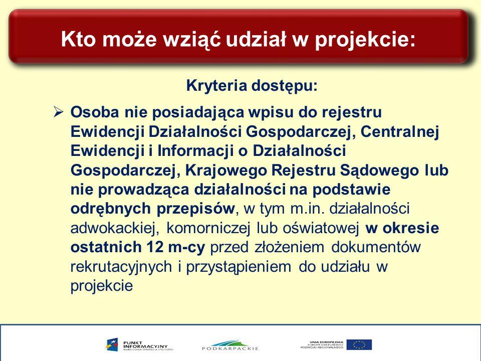 Kto może wziąć udział w projekcie: Kryteria dostępu: Osoba nie posiadająca wpisu do rejestru Ewidencji Działalności Gospodarczej, Centralnej Ewidencji