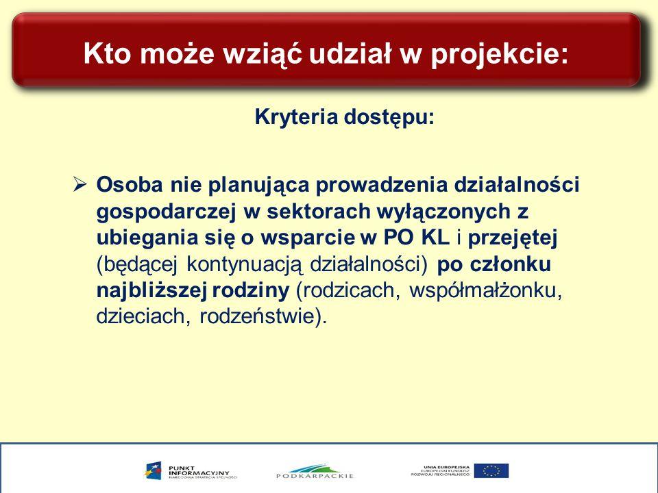 Kto może wziąć udział w projekcie: Kryteria dostępu: Osoba nie planująca prowadzenia działalności gospodarczej w sektorach wyłączonych z ubiegania się