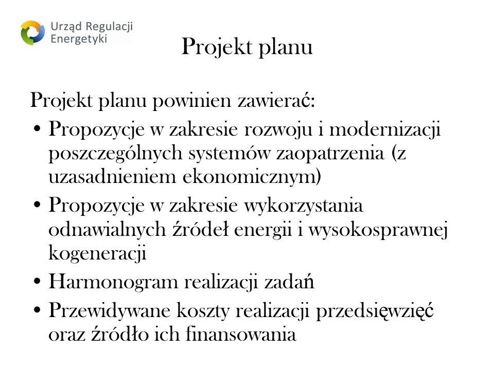 Projekt planu Projekt planu powinien zawiera ć : Propozycje w zakresie rozwoju i modernizacji poszczególnych systemów zaopatrzenia (z uzasadnieniem ekonomicznym) Propozycje w zakresie wykorzystania odnawialnych ź róde ł energii i wysokosprawnej kogeneracji Harmonogram realizacji zada ń Przewidywane koszty realizacji przedsi ę wzi ęć oraz ź ród ł o ich finansowania