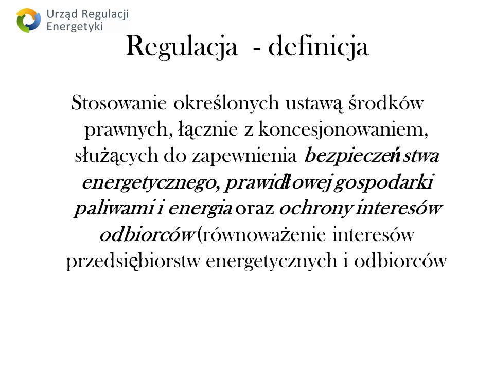 Regulacja - definicja Stosowanie okre ś lonych ustaw ą ś rodków prawnych, łą cznie z koncesjonowaniem, s ł u żą cych do zapewnienia bezpiecze ń stwa energetycznego, prawid ł owej gospodarki paliwami i energia oraz ochrony interesów odbiorców (równowa ż enie interesów przedsi ę biorstw energetycznych i odbiorców