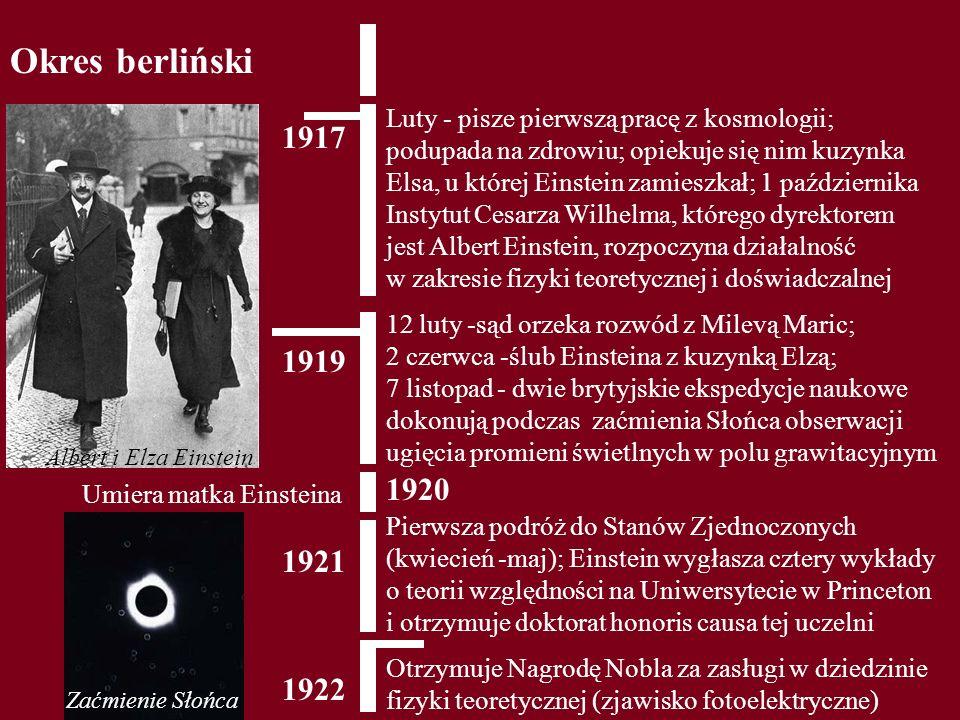Okres berliński 1919 12 luty -sąd orzeka rozwód z Milevą Maric; 2 czerwca -ślub Einsteina z kuzynką Elzą; 7 listopad - dwie brytyjskie ekspedycje nauk