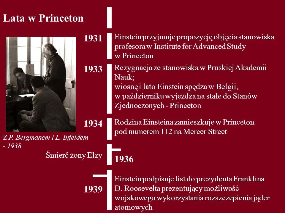 Lata w Princeton 1933 Rezygnacja ze stanowiska w Pruskiej Akademii Nauk; wiosnę i lato Einstein spędza w Belgii, w październiku wyjeżdża na stałe do S