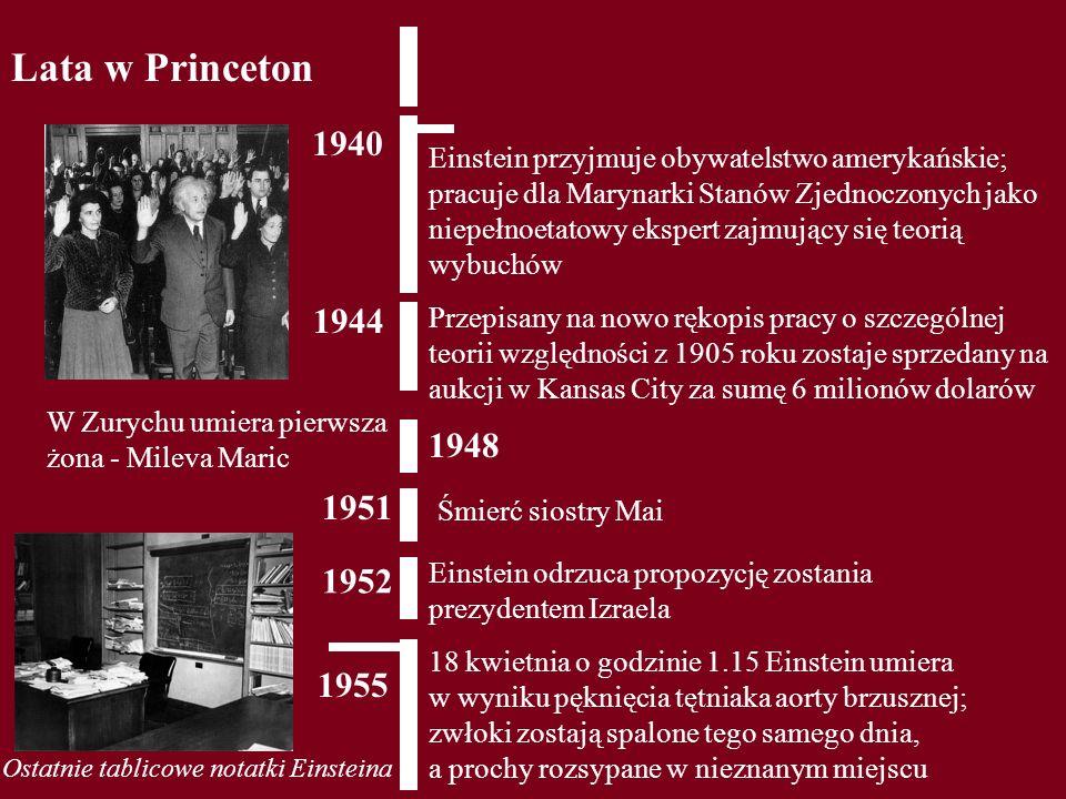 Lata w Princeton 1951 1952 Einstein odrzuca propozycję zostania prezydentem Izraela 18 kwietnia o godzinie 1.15 Einstein umiera w wyniku pęknięcia tęt